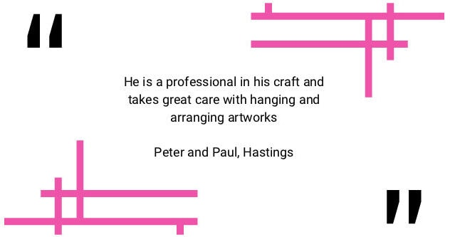 Testimonial: He is a professional in his craft and takes great care with hanging and arranging artworks.